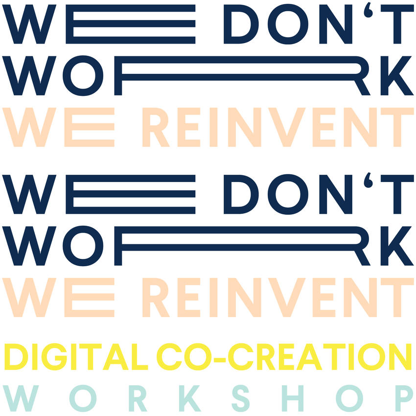 WE DON'T WORK WE REINVENT